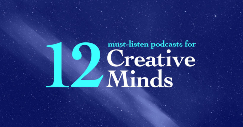 12 must-listen Podcasts for Creatives